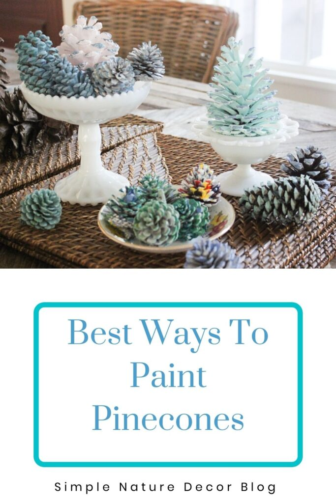 Colorful painted pinecones:5 Best Ways To Paint Pinecones